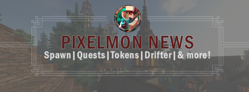 Pixelmon News: Spawn, Quests, Tokens, Drifter & more!